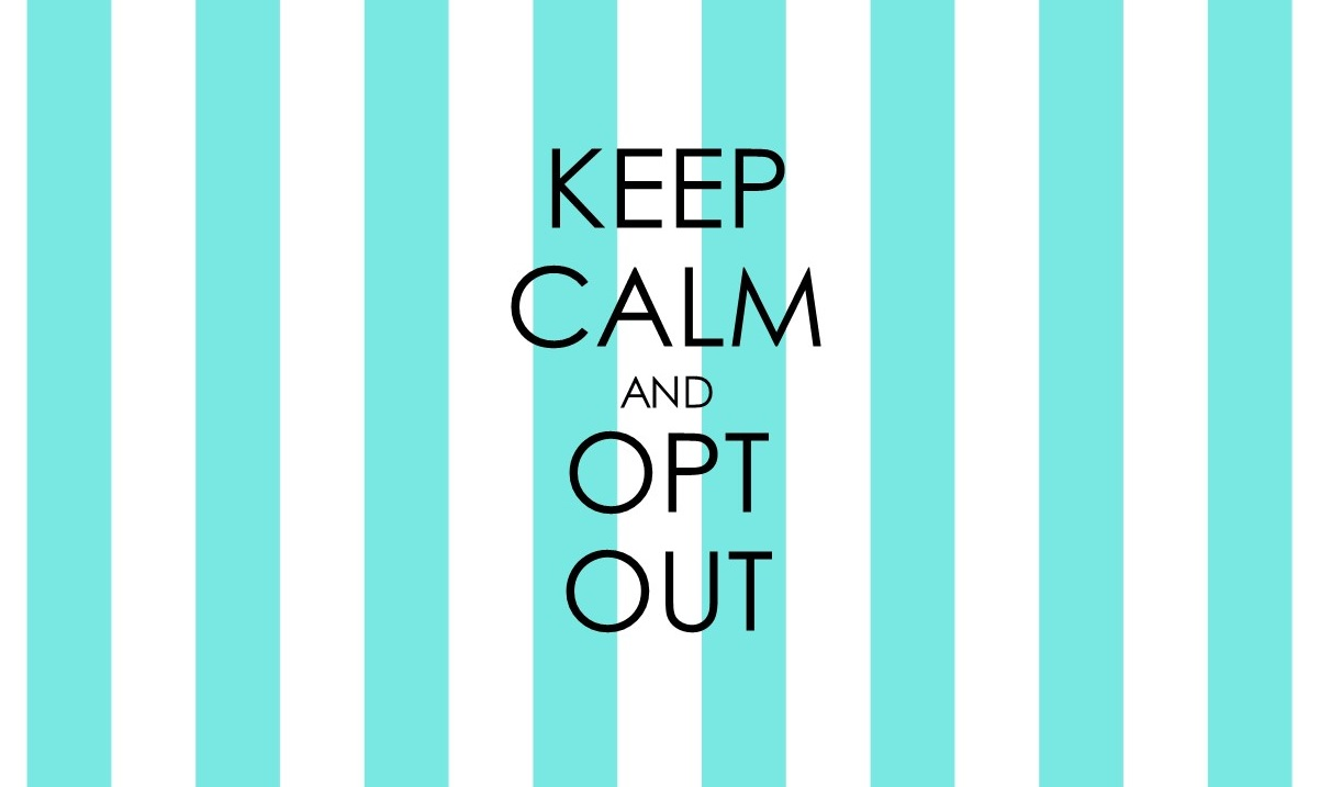 Keep calm and opt out 2